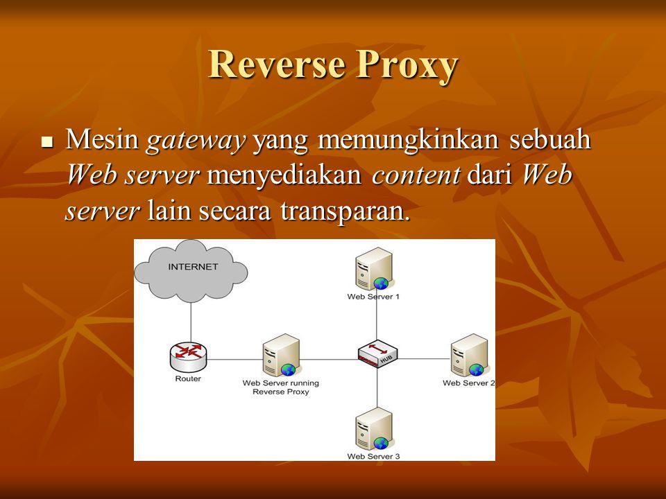 Mesin gateway yang memungkinkan sebuah Web server menyediakan content dari Web server lain secara transparan. Mesin gateway yang memungkinkan sebuah W
