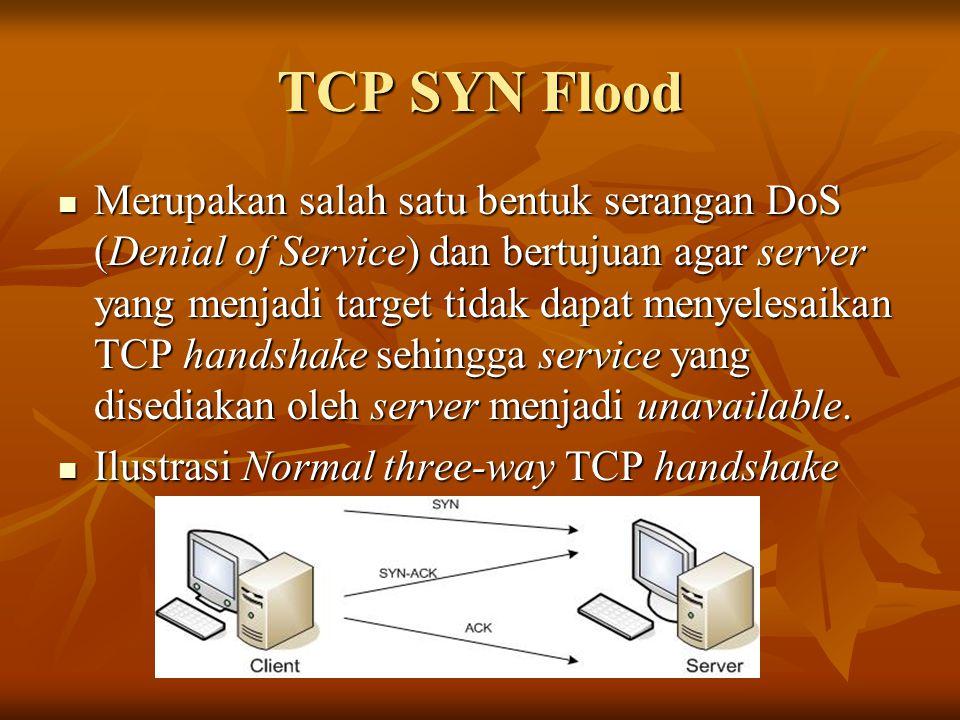 TCP SYN Flood Merupakan salah satu bentuk serangan DoS (Denial of Service) dan bertujuan agar server yang menjadi target tidak dapat menyelesaikan TCP