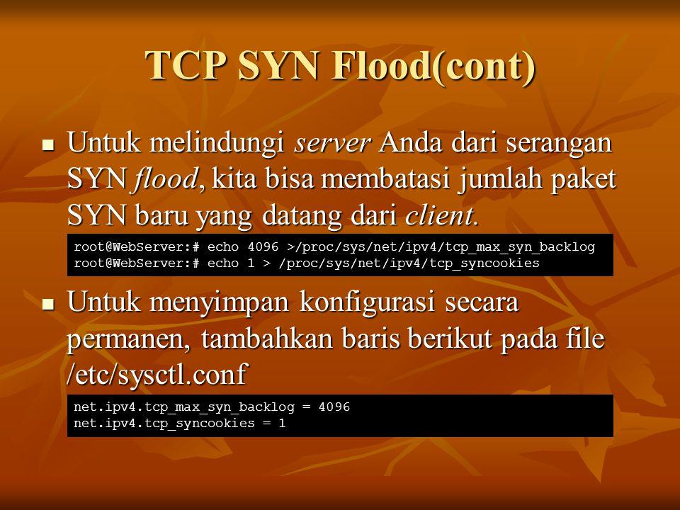 TCP SYN Flood(cont) Untuk melindungi server Anda dari serangan SYN flood, kita bisa membatasi jumlah paket SYN baru yang datang dari client. Untuk mel
