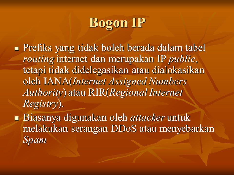Bogon IP Prefiks yang tidak boleh berada dalam tabel routing internet dan merupakan IP public, tetapi tidak didelegasikan atau dialokasikan oleh IANA(