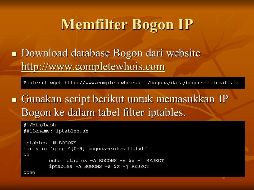 Memfilter Bogon IP Download database Bogon dari website http://www.completewhois.com Download database Bogon dari website http://www.completewhois.com