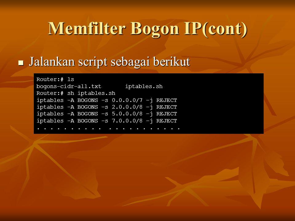 Memfilter Bogon IP(cont) Jalankan script sebagai berikut Jalankan script sebagai berikut Router:# ls bogons-cidr-all.txt iptables.sh Router:# sh iptab