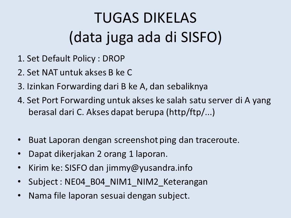 TUGAS DIKELAS (data juga ada di SISFO) 1.Set Default Policy : DROP 2.