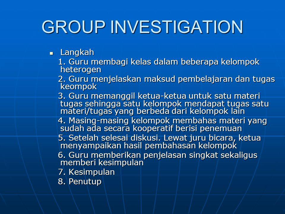 GROUP INVESTIGATION Langkah Langkah 1. Guru membagi kelas dalam beberapa kelompok heterogen 1. Guru membagi kelas dalam beberapa kelompok heterogen 2.