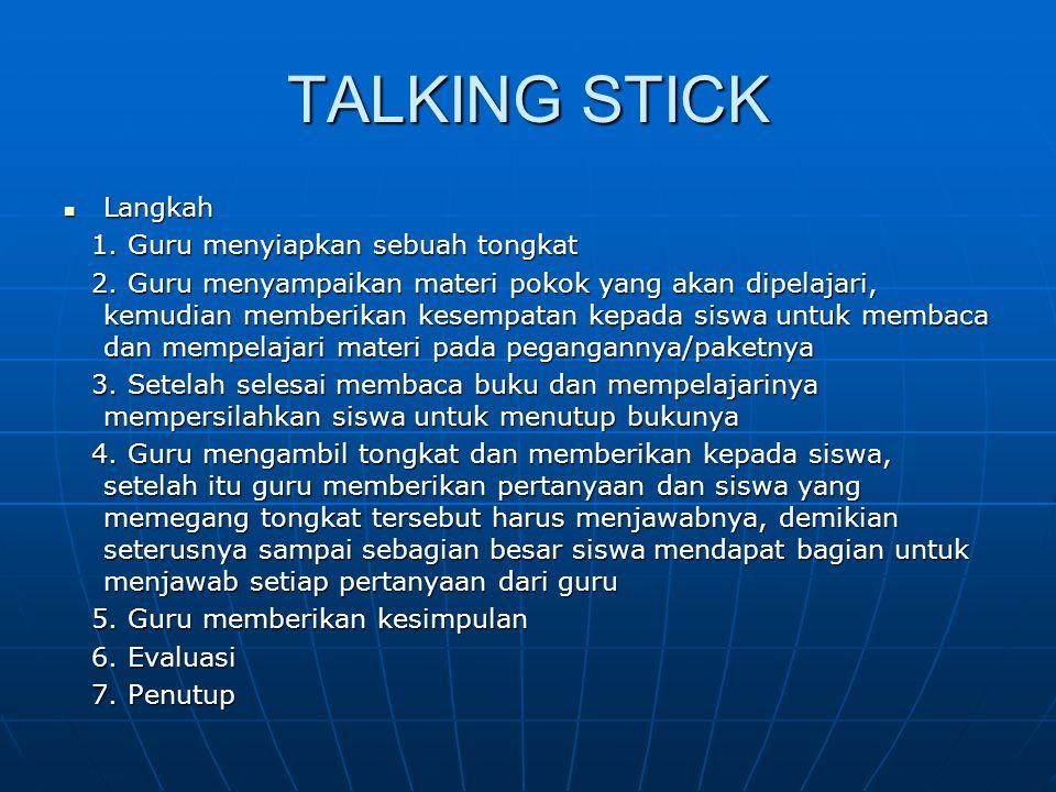 TALKING STICK Langkah Langkah 1. Guru menyiapkan sebuah tongkat 1. Guru menyiapkan sebuah tongkat 2. Guru menyampaikan materi pokok yang akan dipelaja