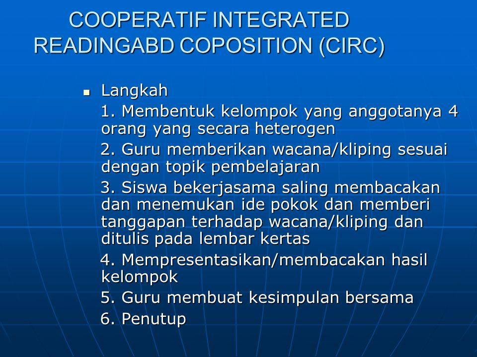 COOPERATIF INTEGRATED READINGABD COPOSITION (CIRC) Langkah Langkah 1. Membentuk kelompok yang anggotanya 4 orang yang secara heterogen 1. Membentuk ke