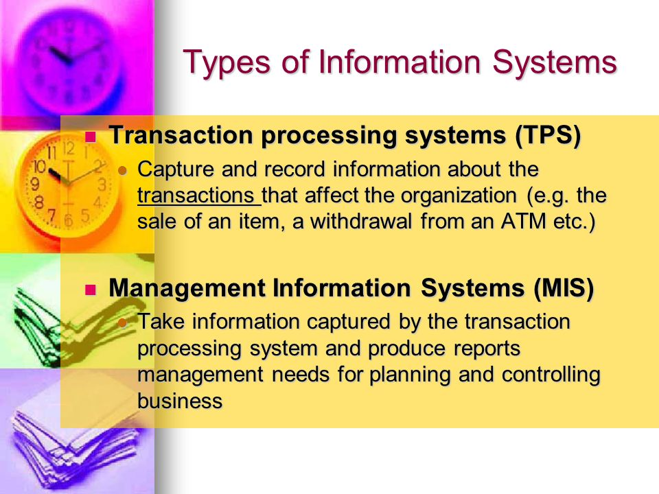 Executive Information Systems (EIS) Executive Information Systems (EIS) Provide information for executives to use in strategic planning (could be from organizational database, or outside sources like stock market reports) Provide information for executives to use in strategic planning (could be from organizational database, or outside sources like stock market reports) Decision Support Systems (DSS) Decision Support Systems (DSS) Support human decision making and allows users to explore the potential impact of available options or decisions (e.g.