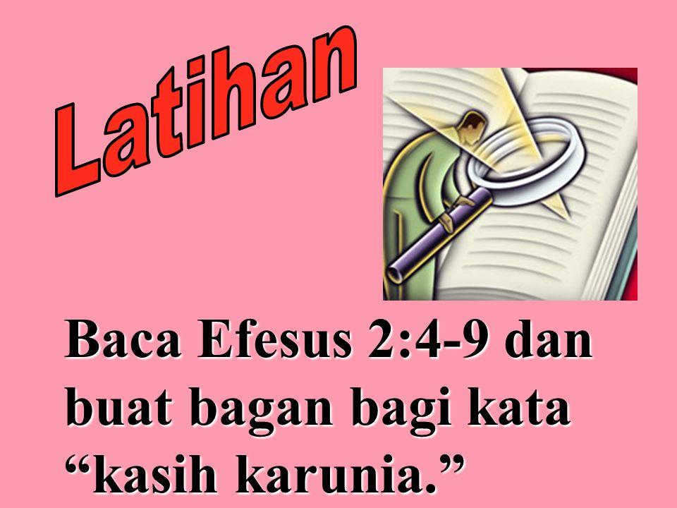 """Baca Efesus 2:4-9 dan buat bagan bagi kata """"kasih karunia."""""""