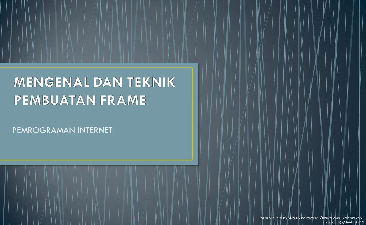 Frame digunakan untuk membagi area halaman tampilan pada browser Di dalam frame bisa terdapat lebih dari satu file HTML Pembagian frame terdiri dari baris (rowspan) dan kolom (colspan) Tag yang digunakan dalam frame yaitu :...............