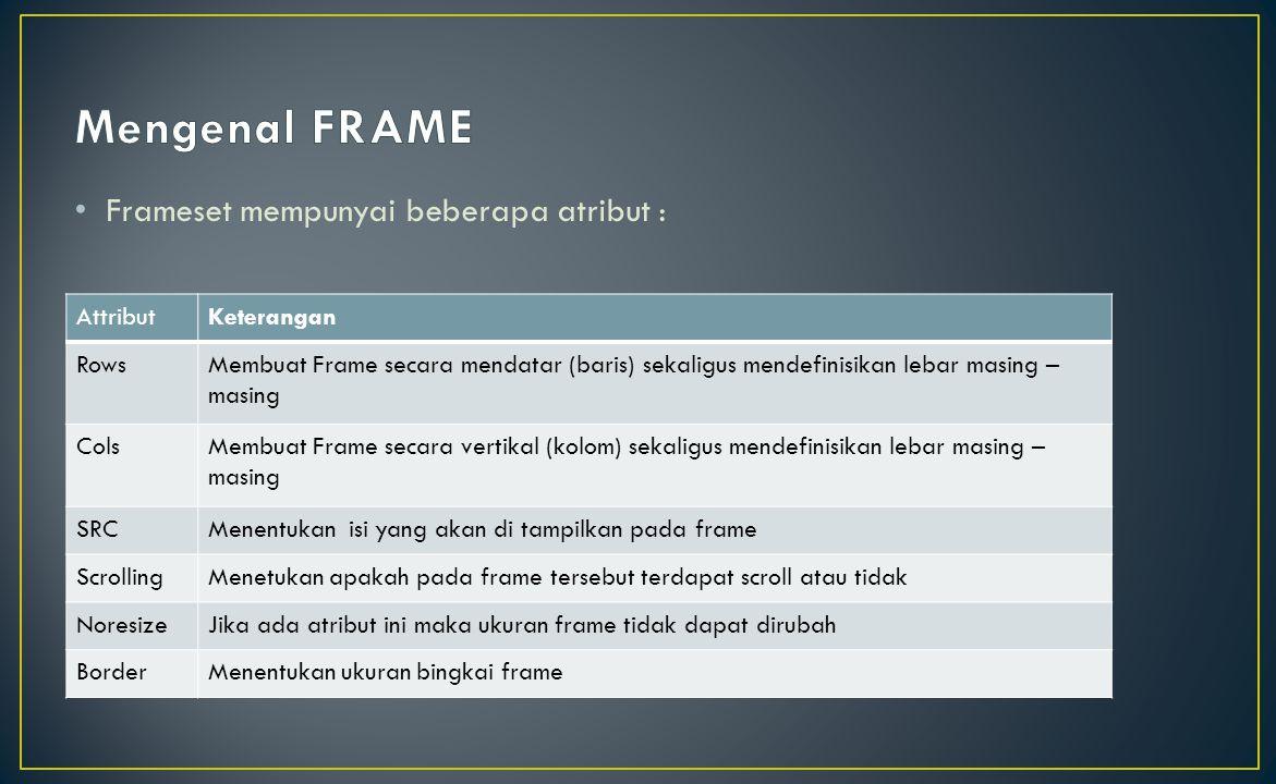 Integrasi frame dengan hyperlink dapat dihubungkan dengan properties TARGET= [AREA] yang ada pada hyperlink.