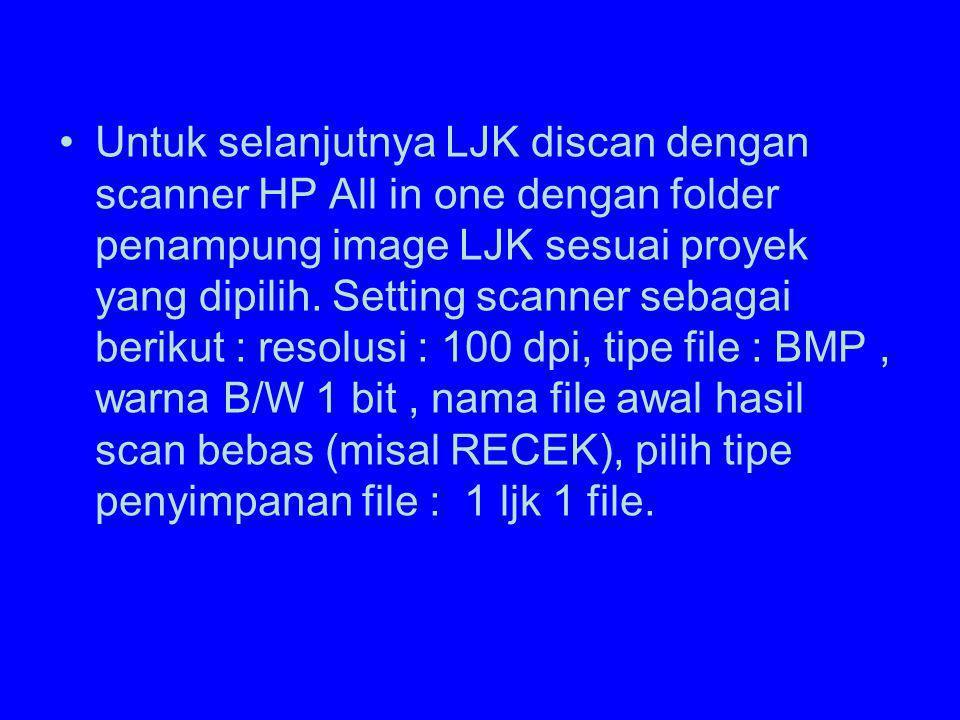 Untuk selanjutnya LJK discan dengan scanner HP All in one dengan folder penampung image LJK sesuai proyek yang dipilih.