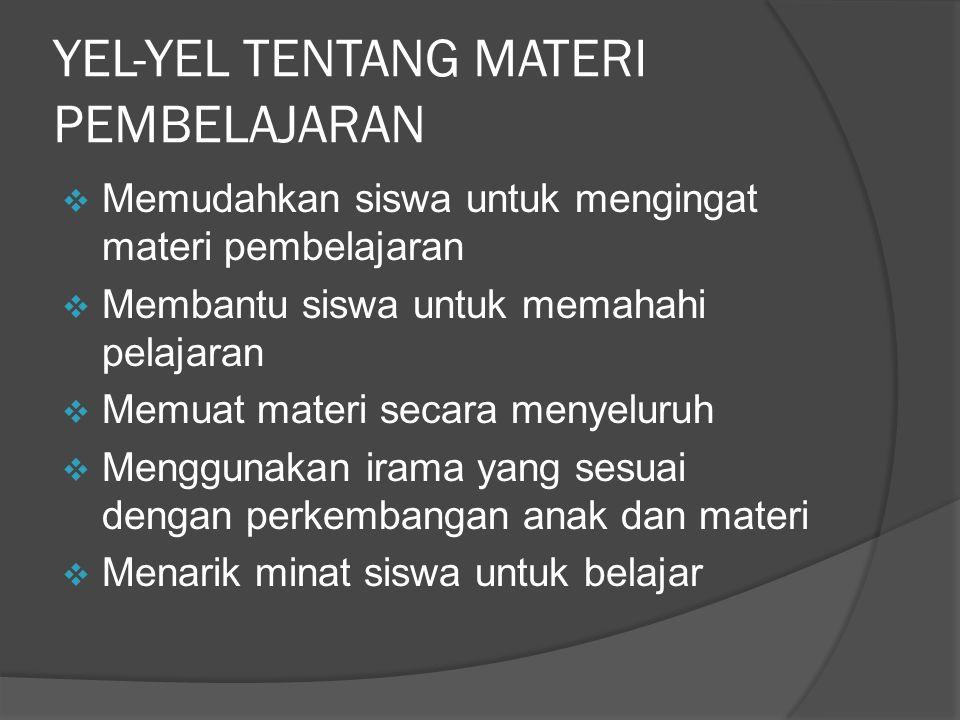 YEL-YEL TENTANG MATERI PEMBELAJARAN  Memudahkan siswa untuk mengingat materi pembelajaran  Membantu siswa untuk memahahi pelajaran  Memuat materi s