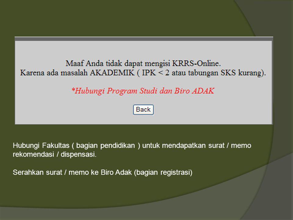 Hubungi Fakultas ( bagian pendidikan ) untuk mendapatkan surat / memo rekomendasi / dispensasi. Serahkan surat / memo ke Biro Adak (bagian registrasi)