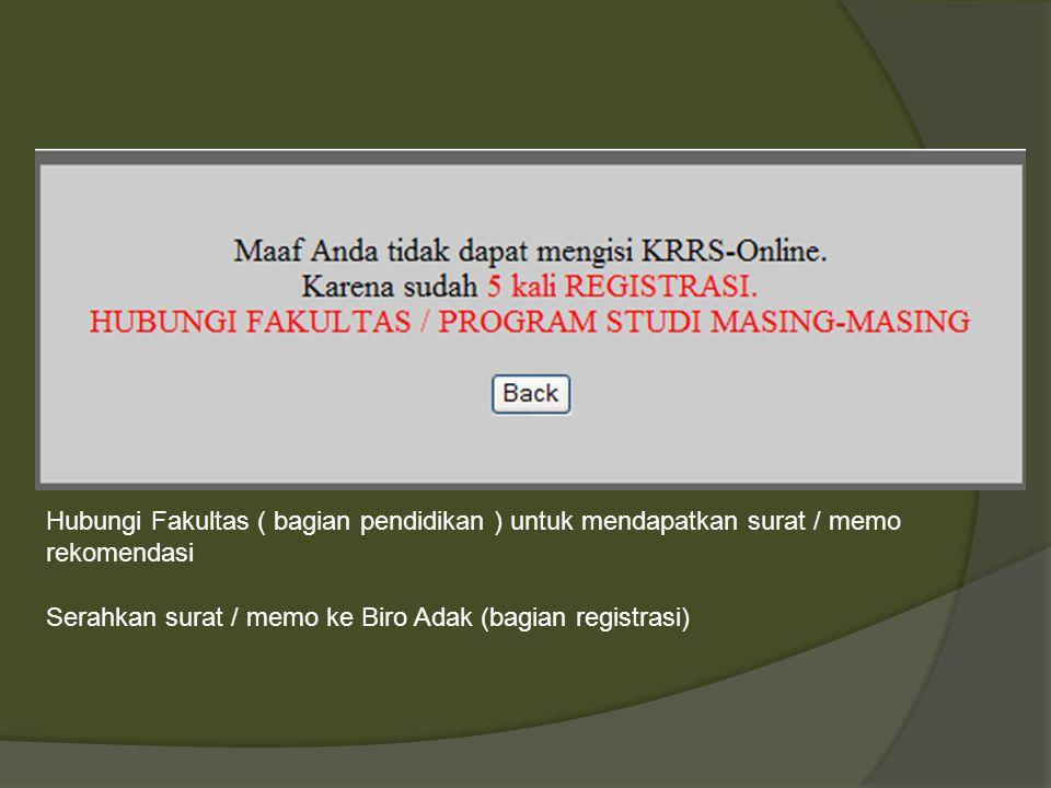 Hubungi Fakultas ( bagian pendidikan ) untuk mendapatkan surat / memo rekomendasi Serahkan surat / memo ke Biro Adak (bagian registrasi)