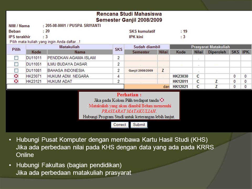 Hubungi Pusat Komputer dengan membawa Kartu Hasil Studi (KHS) Jika ada perbedaan nilai pada KHS dengan data yang ada pada KRRS Online Hubungi Fakultas (bagian pendidikan) Jika ada perbedaan matakuliah prasyarat