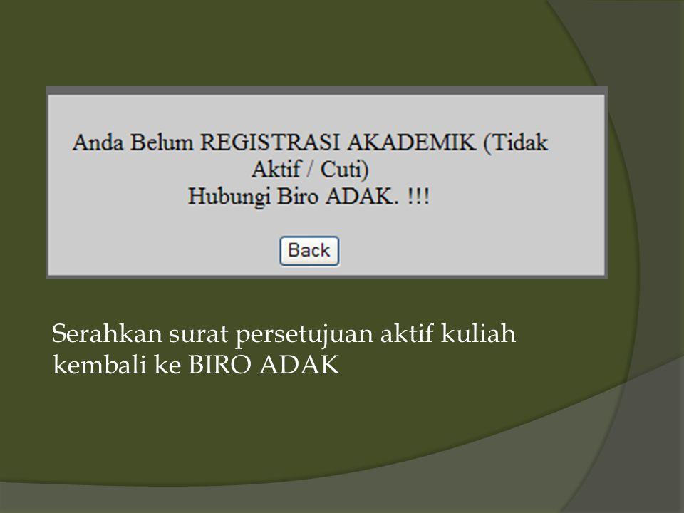 Serahkan surat persetujuan aktif kuliah kembali ke BIRO ADAK
