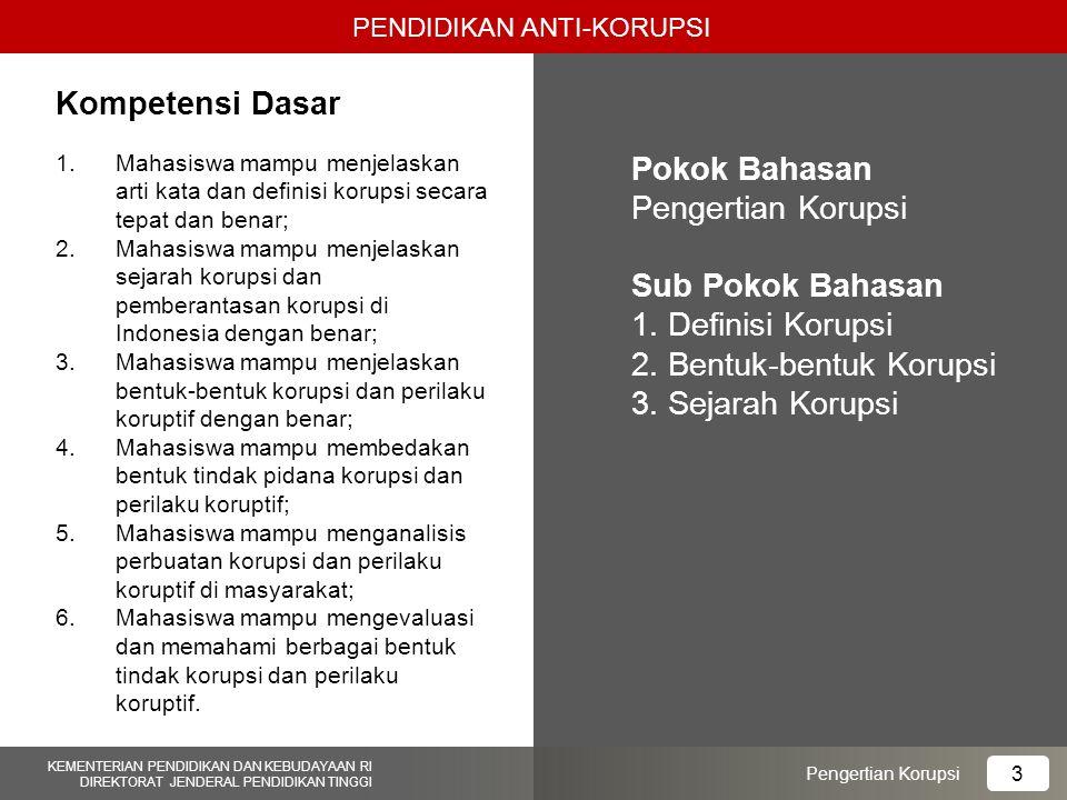 PENDIDIKAN ANTI-KORUPSI KEMENTERIAN PENDIDIKAN DAN KEBUDAYAAN RI DIREKTORAT JENDERAL PENDIDIKAN TINGGI KEMENTERIAN PENDIDIKAN DAN KEBUDAYAAN RI DIREKTORAT JENDERAL PENDIDIKAN TINGGI 4 Pengertian Korupsi