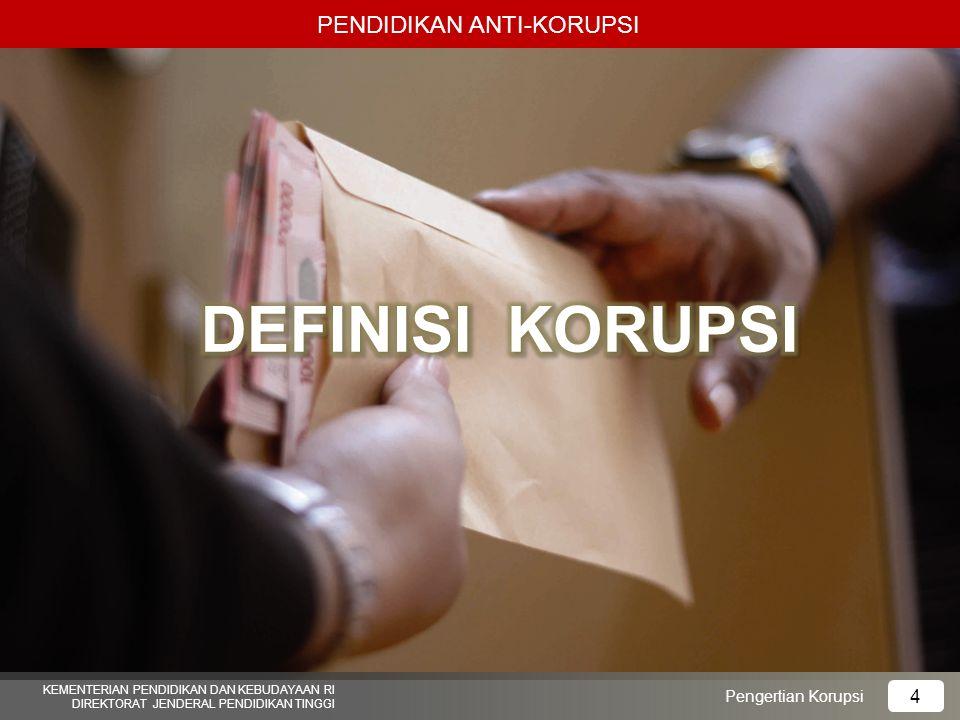PENDIDIKAN ANTI-KORUPSI KEMENTERIAN PENDIDIKAN DAN KEBUDAYAAN RI DIREKTORAT JENDERAL PENDIDIKAN TINGGI 5 Pengertian Korupsi