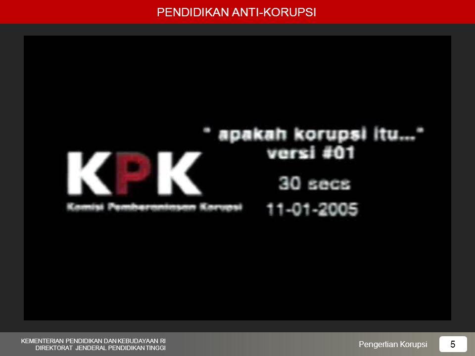 PENDIDIKAN ANTI-KORUPSI KEMENTERIAN PENDIDIKAN DAN KEBUDAYAAN RI DIREKTORAT JENDERAL PENDIDIKAN TINGGI 6 Pengertian Korupsi