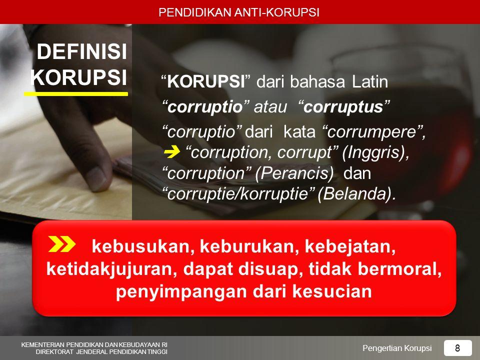 PENDIDIKAN ANTI-KORUPSI KEMENTERIAN PENDIDIKAN DAN KEBUDAYAAN RI DIREKTORAT JENDERAL PENDIDIKAN TINGGI Di Malaysia dipakai kata resuah dari bahasa Arab risywah , menurut Kamus umum Arab- Indonesia artinya korupsi.