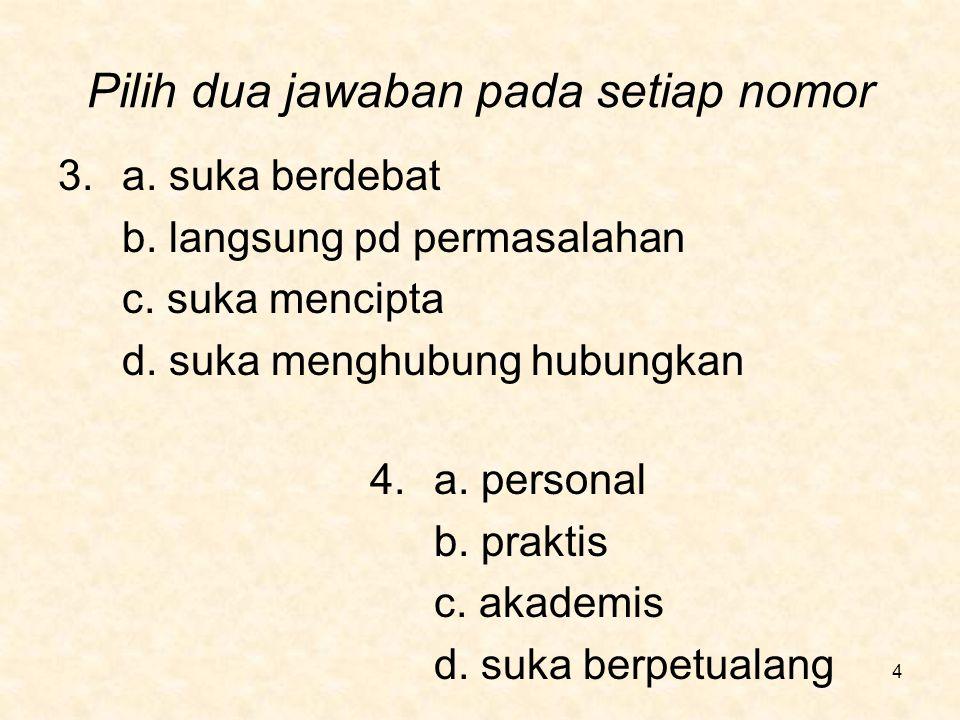 Pilih dua jawaban pada setiap nomor 5.a.tepat b. fleksibel c.