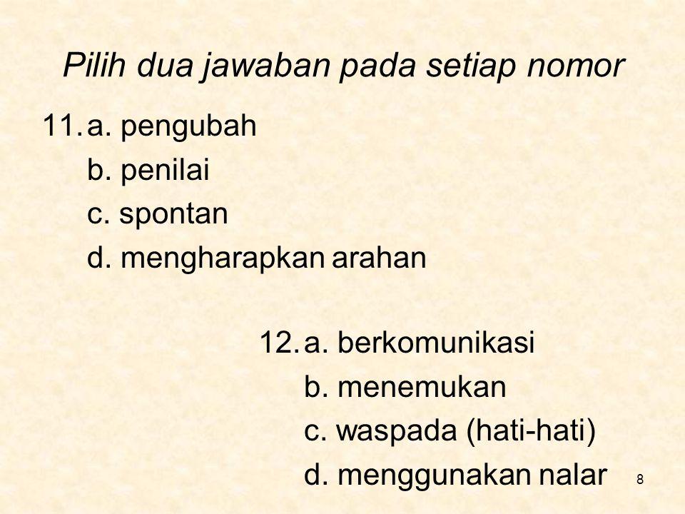 Pilih dua jawaban pada setiap nomor 13.a.suka tantangan b.