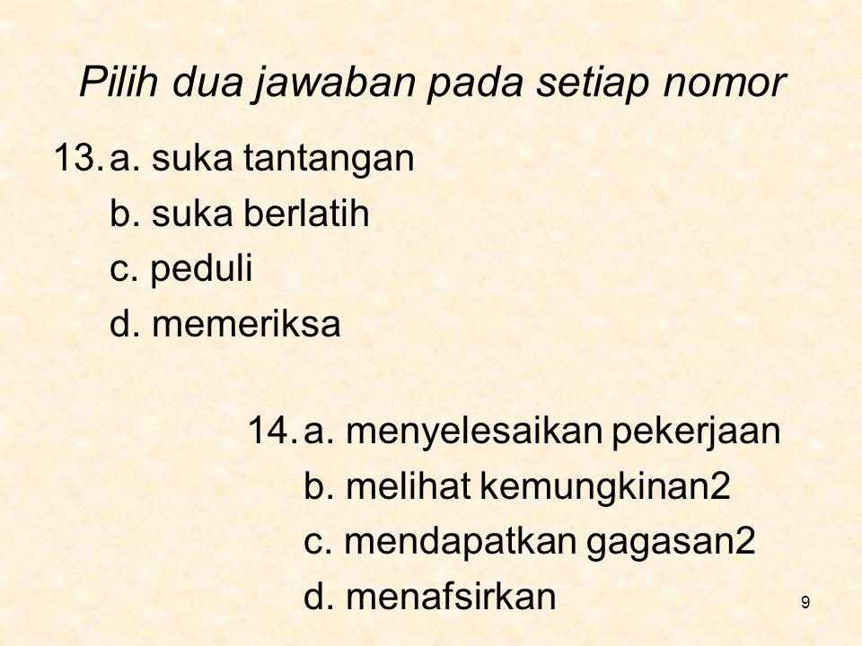 Pilih dua jawaban pada setiap nomor 15.a.mengerjakan b.