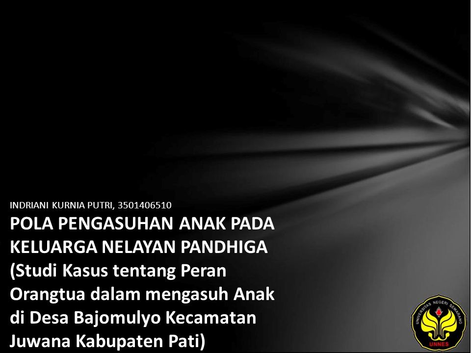 INDRIANI KURNIA PUTRI, 3501406510 POLA PENGASUHAN ANAK PADA KELUARGA NELAYAN PANDHIGA (Studi Kasus tentang Peran Orangtua dalam mengasuh Anak di Desa Bajomulyo Kecamatan Juwana Kabupaten Pati)