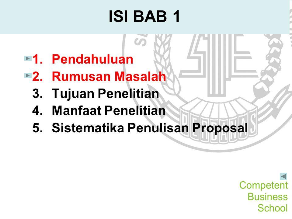 ISI BAB 1 1.Pendahuluan 2.Rumusan Masalah 3.Tujuan Penelitian 4.Manfaat Penelitian 5.Sistematika Penulisan Proposal