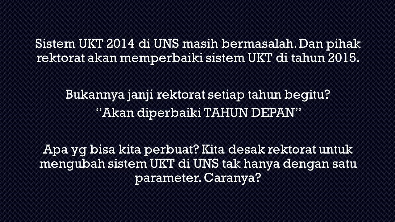 """Sistem UKT 2014 di UNS masih bermasalah. Dan pihak rektorat akan memperbaiki sistem UKT di tahun 2015. Bukannya janji rektorat setiap tahun begitu? """"A"""