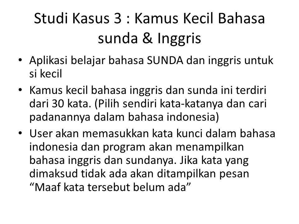 Studi Kasus 3 : Kamus Kecil Bahasa sunda & Inggris Aplikasi belajar bahasa SUNDA dan inggris untuk si kecil Kamus kecil bahasa inggris dan sunda ini terdiri dari 30 kata.