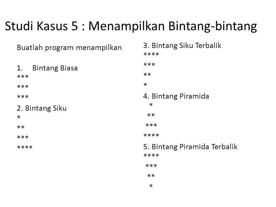 Studi Kasus 5 : Menampilkan Bintang-bintang Buatlah program menampilkan 1.Bintang Biasa *** 2.