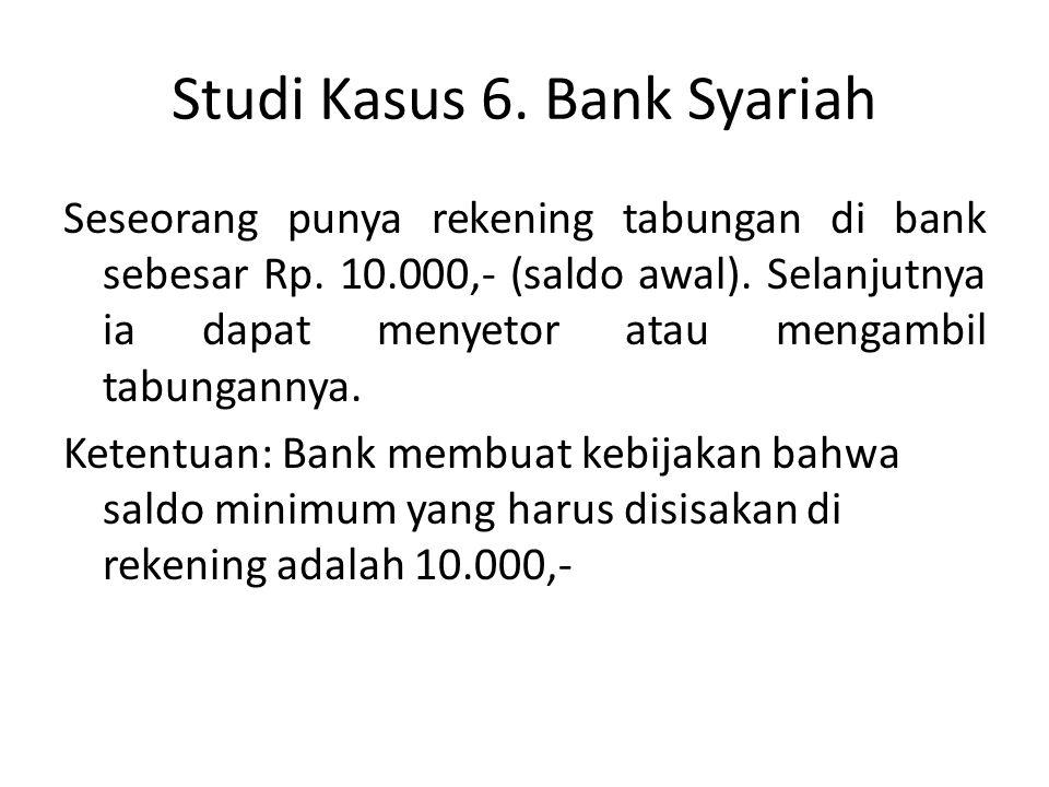 Studi Kasus 6.Bank Syariah Seseorang punya rekening tabungan di bank sebesar Rp.