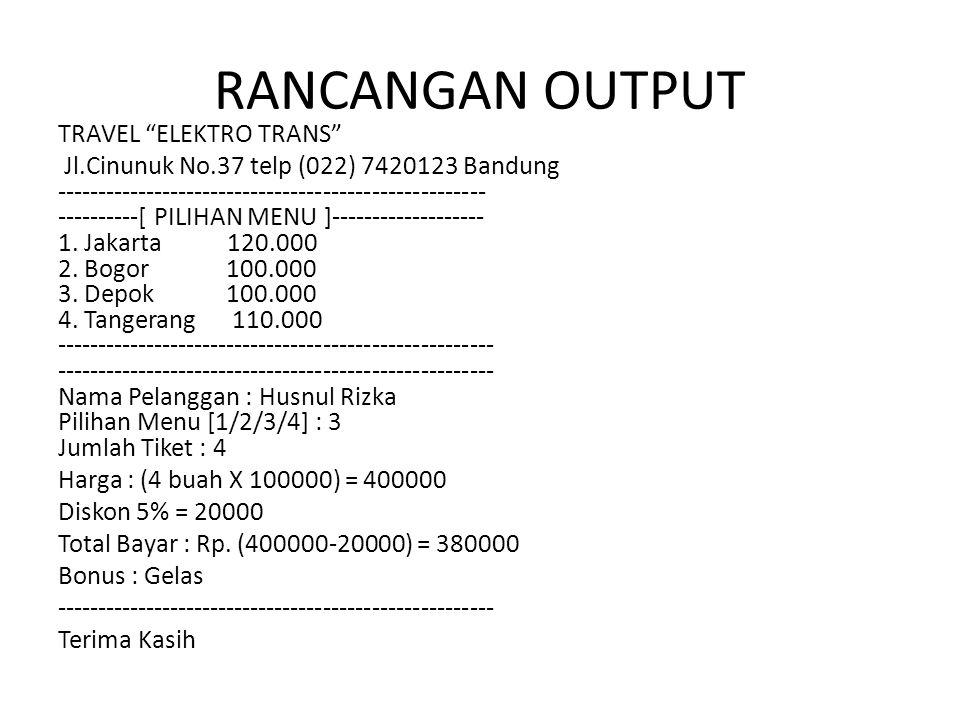 RANCANGAN OUTPUT TRAVEL ELEKTRO TRANS Jl.Cinunuk No.37 telp (022) 7420123 Bandung ----------------------------------------------------- ----------[ PILIHAN MENU ]------------------- 1.