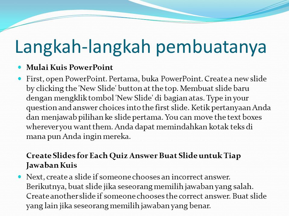 Langkah-langkah pembuatanya Mulai Kuis PowerPoint First, open PowerPoint. Pertama, buka PowerPoint. Create a new slide by clicking the 'New Slide' but