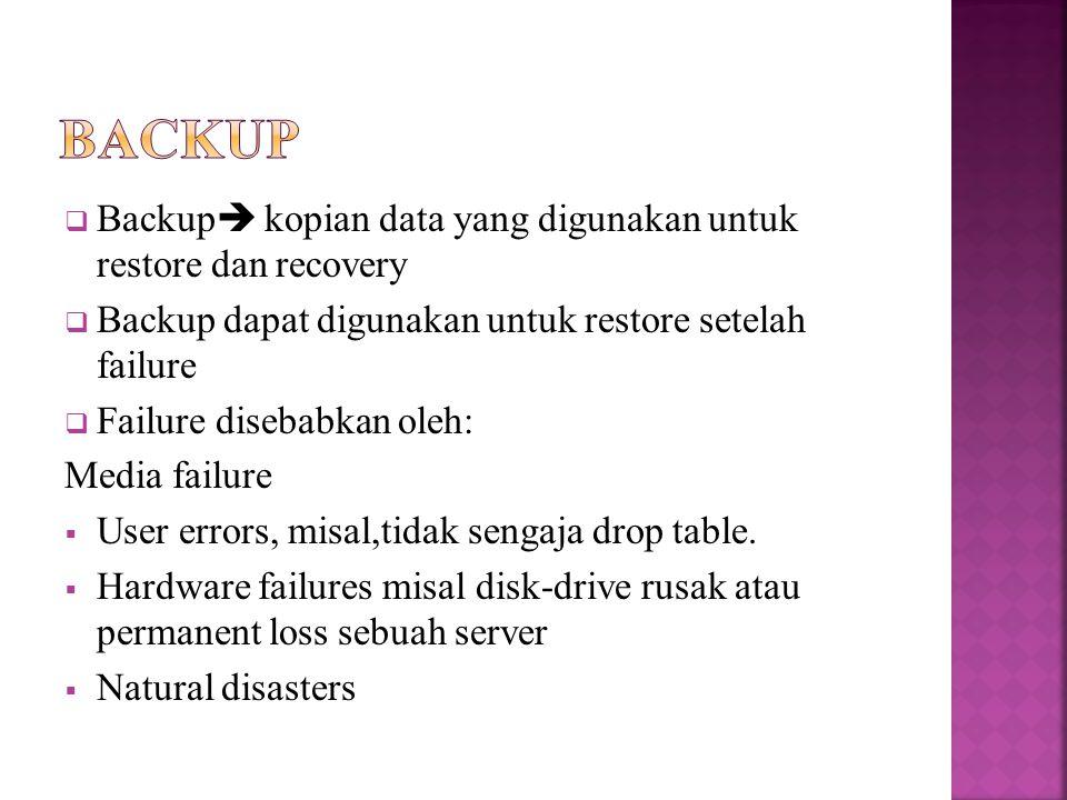  Tipe backup:  Data backup  simple recovery model, full recovery model Full backup Differential backup  Transaction log backup  full recovery model; bulk- logged recovery model  Scope dari backup data dapat berupa: Keseluruhan database(Database backups) Sebagian database/ partial database(Partial backups) Set of files or filegroups (File backups)