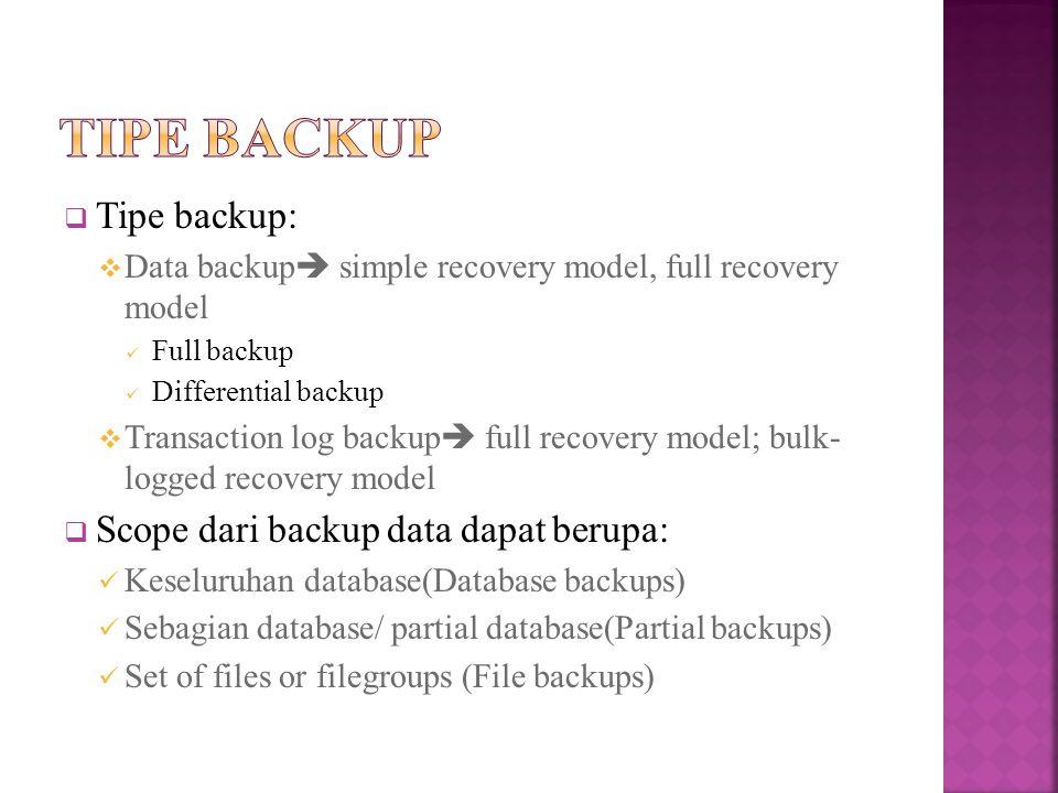  Full backup Full backup berisi semua data pada database atau set of filegroups/ file tertentu, dan berisi cukup log untuk recovery data