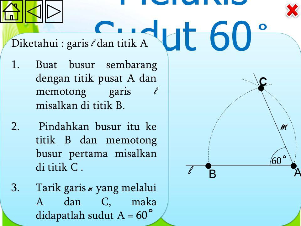 Melukis Sudut 60 ˚ Diketahui : garis l dan titik A 1.Buat busur sembarang dengan titik pusat A dan memotong garis l misalkan di titik B.