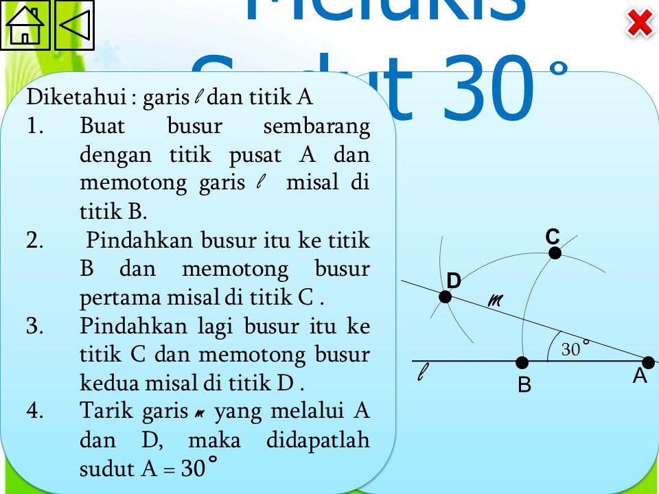 Melukis Sudut 30 ˚ Diketahui : garis l dan titik A 1.Buat busur sembarang dengan titik pusat A dan memotong garis l misal di titik B.