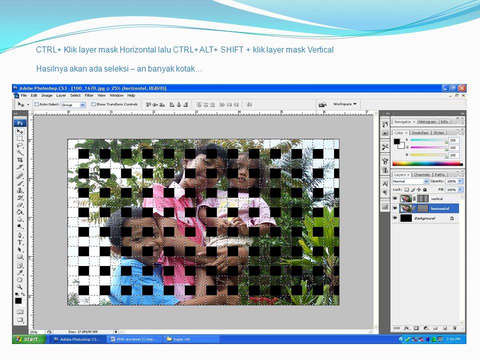 CTRL+ Klik layer mask Horizontal lalu CTRL+ ALT+ SHIFT + klik layer mask Vertical Hasilnya akan ada seleksi – an banyak kotak…