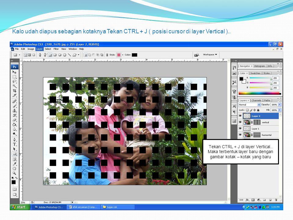 Kalo udah diapus sebagian kotaknya Tekan CTRL + J ( posisi cursor di layer Vertical ).. Tekan CTRL + J di layer Vertical.. Maka terbentuk layer baru d