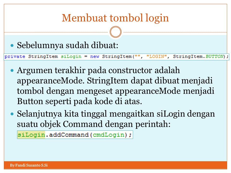Membuat tombol login By Fandi Susanto S.Si Sebelumnya sudah dibuat: Argumen terakhir pada constructor adalah appearanceMode.