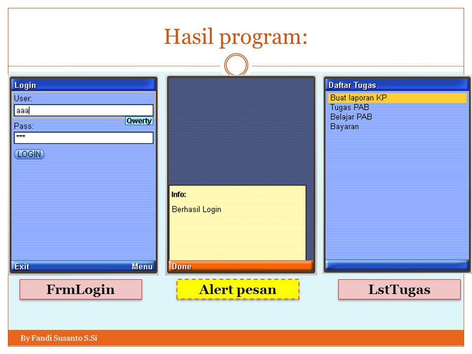 Hasil program: By Fandi Susanto S.Si FrmLogin Alert pesan LstTugas