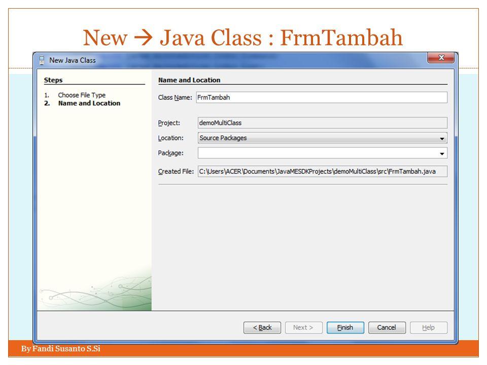 New  Java Class : FrmTambah By Fandi Susanto S.Si