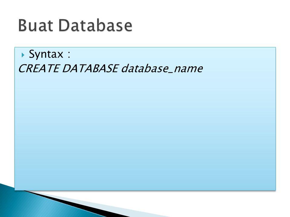 CREATE TABLE table_name ( column_name1 data_type, column_name2 data_type, column_name3 data_type, PRIMARY KEY (kolom yang akan dijadikan PK) ) CREATE TABLE table_name ( column_name1 data_type, column_name2 data_type, column_name3 data_type, PRIMARY KEY (kolom yang akan dijadikan PK) ) Buat Tabel -> karyawan (nik, nama, tempat_lahir, tgl_lahir, jenis_kelamin, agama, alamat, jabatan, gaji)