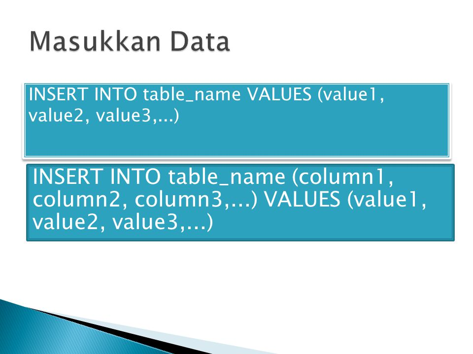 INSERT INTO table_name VALUES (value1, value2, value3,...) INSERT INTO table_name (column1, column2, column3,...) VALUES (value1, value2, value3,...)