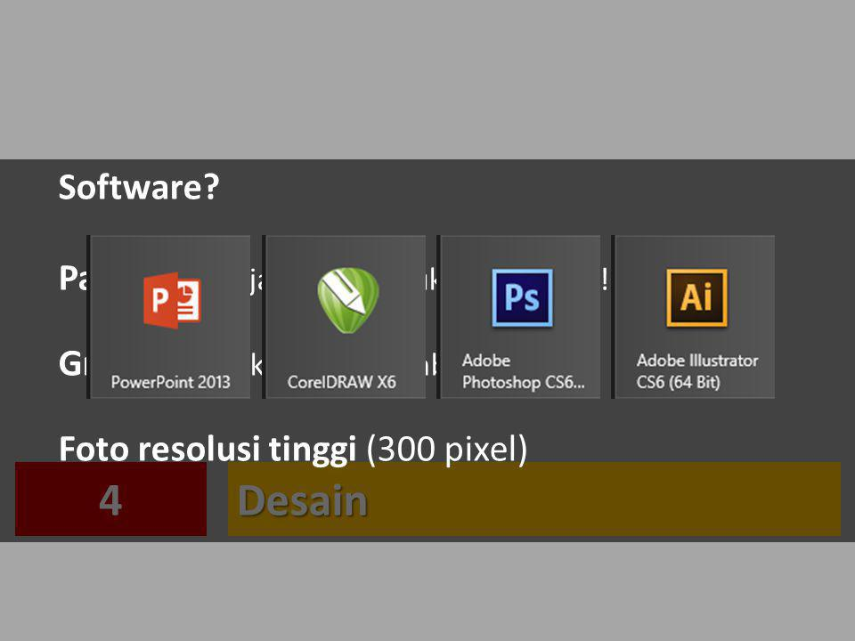 Desain4 Software? Page setup: jangan lupa ukuran poster! Grafik, usahakan jangan tabel Foto resolusi tinggi (300 pixel)