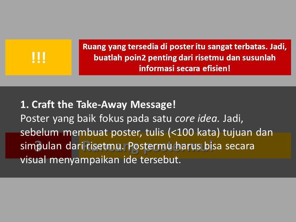 Ruang yang tersedia di poster itu sangat terbatas. Jadi, buatlah poin2 penting dari risetmu dan susunlah informasi secara efisien! !!! Rancang posterm