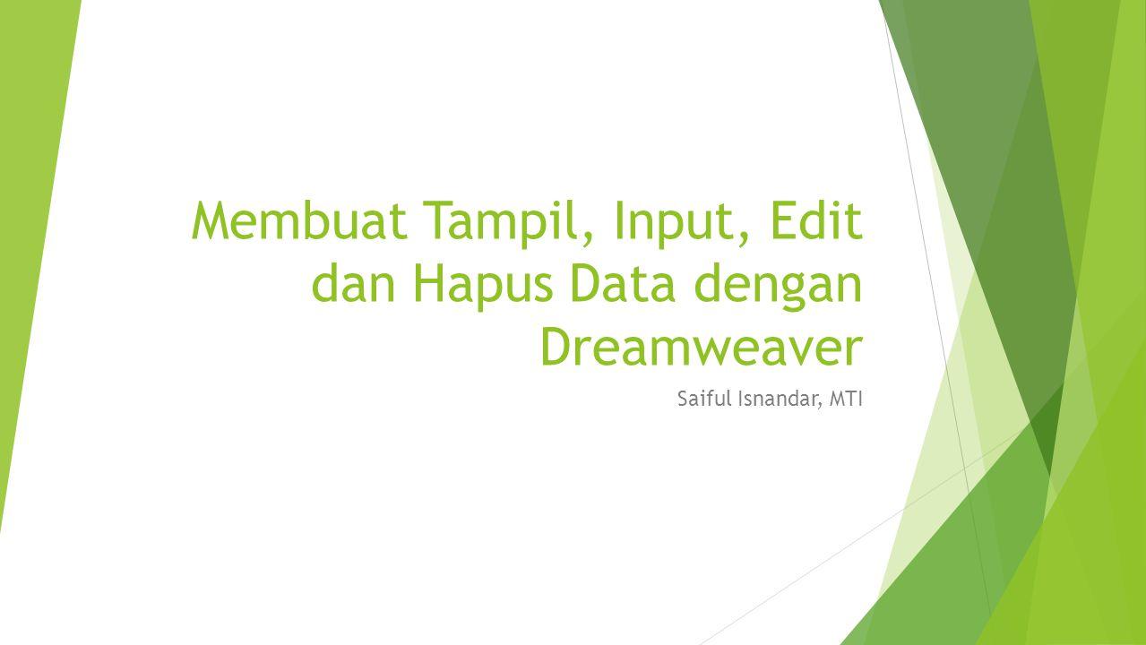 Membuat Tampil, Input, Edit dan Hapus Data dengan Dreamweaver Saiful Isnandar, MTI
