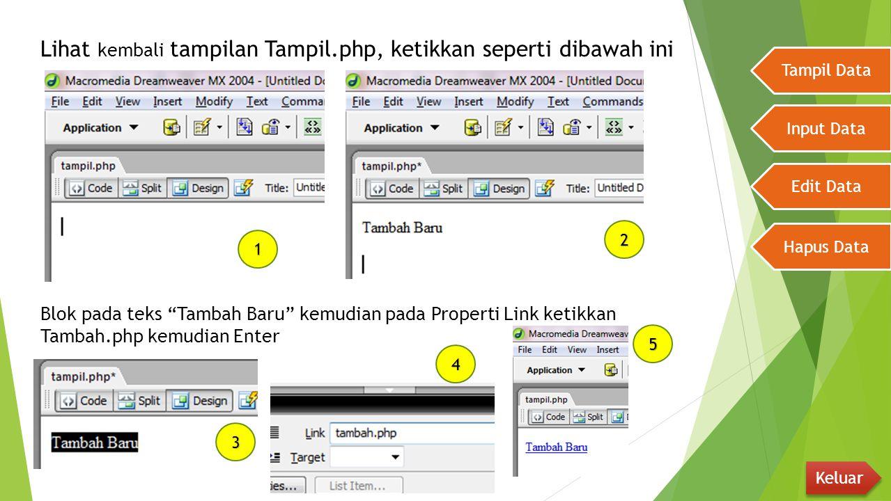 """Lihat kembali tampilan Tampil.php, ketikkan seperti dibawah ini Tampil Data Input Data Edit Data Hapus Data Keluar Blok pada teks """"Tambah Baru"""" kemudi"""